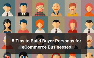 5 Tips to build buyer personas for ecommerce businesses