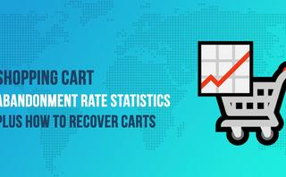 Shopping cart abandonment stats you should know in 2021